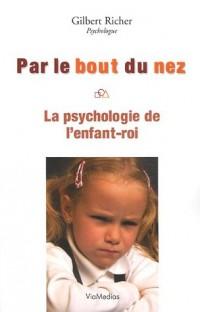 Par le bout du nez : La psychologie de l'enfant-roi