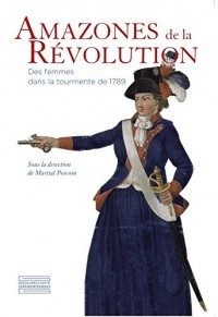 Amazones de la Révolution : Des femmes dans la tourmente de 1789