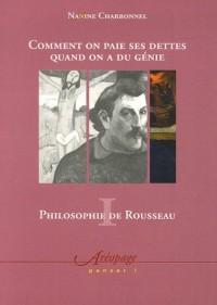 Philosophie de Rousseau : Tome 1, Comment on paie ses dettes quand on a du génie