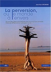 La perversion ou le monde à l'envers : Quand les pères symboliques sont de structure perverse : François Mitterrand et Jacques Lacan...