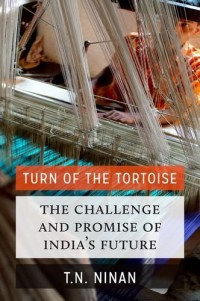 Turn of the Tortoise: The Challenge and Promise of India's Future