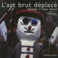 Jean Grard : L'art brut déplacé