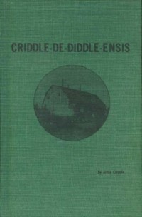 Criddle-De-Diddle-Ensis. A Biographical History of the Criddles of Aweme : Pioneers of the 1880's