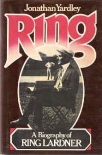 RING: A BIOGRAPHY OF RING LARDNER.