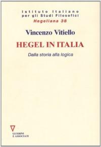 Hegel in Italia. Dalla storia alla logica