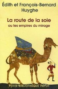 La route de la soie : Ou les empires du mirage