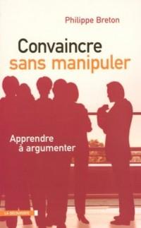 Convaincre sans manipuler : Apprendre  à argumenter