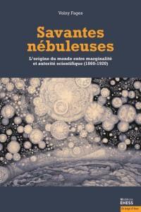 Savantes nébuleuses : L'origine du monde entre marginalité et autorité scientifique (1860-1920)