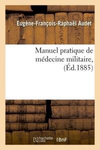 Manuel Pratique Medecine Militaire  ed 1885