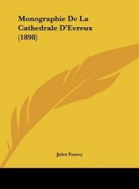 Monographie de La Cathedrale D'Evreux (1898)