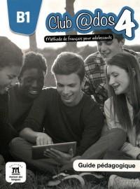 Club @dos 4 B1 : Méthode de français pour adolescents. Guide pédagogique