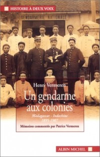 Un gendarme aux colonies : Madagascar, Indochine, 1895-1907