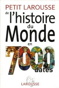 Petit Larousse de l'histoire du Monde en 7000 dates