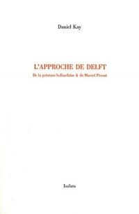 L'approche de Delft : De la peinture hollandaise & de Marcel Proust