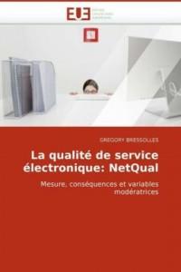 La qualité de service électronique: Netqual: Mesure, conséquences et variables modératrices