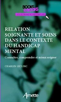 Relation soignante et soins dans le contexte du handicap mental: Connaître, comprendre et mieux soigner