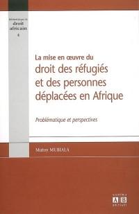 La mise en oeuvre du droit des réfugiés et des personnes déplacées en Afrique
