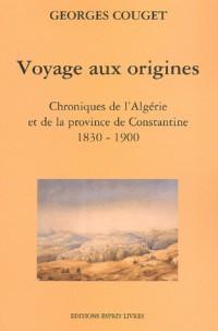 Voyage aux origines. Chroniques de l'Algérie et de la province de Constantine (1830-1900)