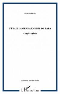 C'était la gendarmerie de papa (1948-1986)