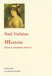 Oeuvres complètes : Tome 2, Mathilde 1869-1871