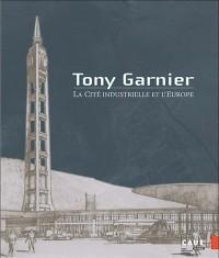 Tony Garnier : La Cité industrielle et l?Europe