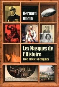 Les masques de l'histoire : trois siècles de grandes énigmes politiques