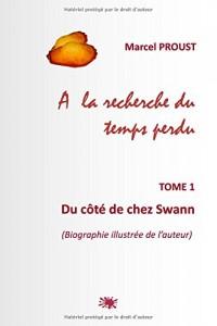 A la recherche du temps perdu    (Biographie illustrée de l'auteur): TOME 1: Du côté de chez Swann
