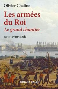 Les armées du Roi - Le grand chantier XVIIe-XVIIIe siècle: Le grand chantier - XVIIe-XVIIIe siècle