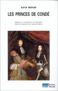 Les Princes de Condé : Rebelles, courtisans et mécènes dans la France du grand siècle