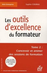 Les outils d'excellence du formateur : Tome 2, Concevoir et animer des sessions de formation