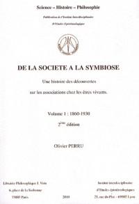 De la société à la symbiose : Une histoire des découvertes sur les associations chez les êtres vivants Volume 1 (1860-1930)