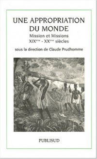 Une appropriation du monde : Mission et missions XIXe-XX siècles