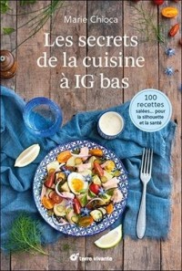 Les secrets de la cuisine à IG bas : 100 recettes salées pour la silhouette et la santé