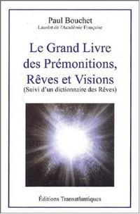 Le grand livre des prémonitions, rêves et visions suivi d'un dictionnaire des rêves