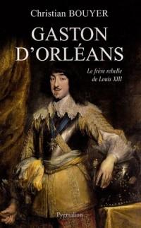 Gaston d'Orléans : Le frère rebelle de Louis XIII