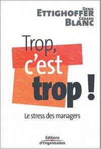Trop, c'est trop ! : Le Stress des managers
