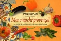 Mon marché provençal : Les légumes du marché en 120 recettes de cuisine familiale