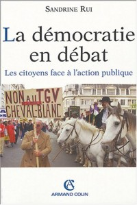 La Démocratie en débat : Les Citoyens face à l'action publique