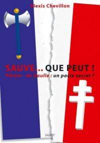 Sauve... Que Peut ! Petain-de Gaulle, un Pacte Secret ?