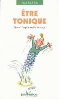 Etre tonique : Quand l'esprit tonifie le corps