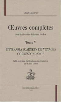 Oeuvres complètes : Tome 5 : Itineraria (carnets de voyage) correspondance