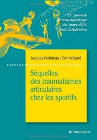 Séquelles des traumatismes articulaires chez les sportifs : 25e journée de traumatologie du sport de la Pitié-Salpêtrière