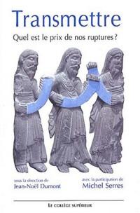 Transmettre : Quel est le prix de nos ruptures ? Colloque interdisciplinaire, Lyon, 22-23 novembre 2002