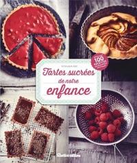 Tartes sucrées de notre enfance : Plus de 100 recettes gourmandes