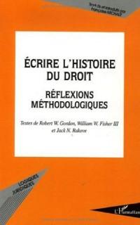 Ecrire l'histoire du droit : Réflexions méthodologiques
