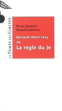 Bernard-Henry Lévy ou La règle du je