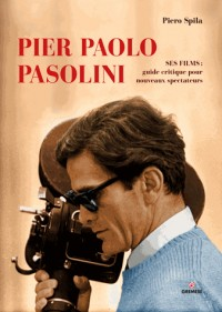 Pier Paolo Pasolini : ses films, guide et critique pour nouveaux spectateurs