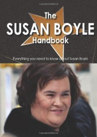 The Susan Boyle Handbook: Everything You Need to Know About Susan Boyle