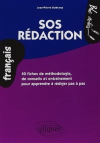 SOS Rédaction : 40 fiches de méthodologie, de conseils et entraînement pour apprendre à rédiger pas à pas