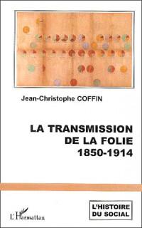 La transmission de la folie : 1850-1914